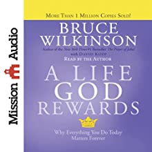 A Life God Rewards: Why Everything You Do Today Matters Forever | Livre audio Auteur(s) : Bruce Wilkinson, David Kopp Narrateur(s) : Bruce Wilkinson