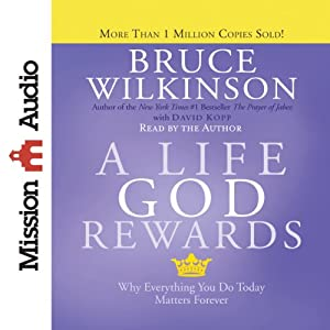 A Life God Rewards: Why Everything You Do Today Matters Forever | [Bruce Wilkinson, David Kopp]
