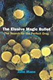 The Elusive Magic Bullet: The Search for the Perfect Drug (0198500939) by Mann, John