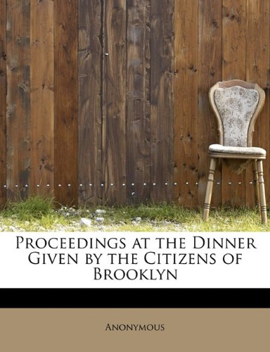 Proceedings at the Dinner Given by the Citizens of Brooklyn