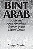 img - for Bint Arab: Arab and Arab American Women in the United States by Shakir, Evelyn (1997) Paperback book / textbook / text book