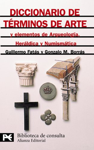 Diccionario de términos de arte y elementos de arqueología, heráldica y numismática (El Libro De Bolsillo - Bibliotecas Temáticas - Biblioteca De Consulta)