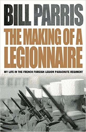 The Making of a Legionnaire: My Life in the French Foreign Legion Parachute Regiment (Cassell Military Paperbacks)