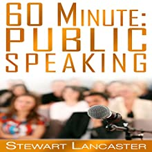 60 Minute Public Speaking: 60 Minute Guides, Book 3 (       UNABRIDGED) by Stewart Lancaster Narrated by Aaron Wagner