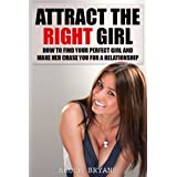 51RWehjEafL. SL160 OU01 SS160  Attract The Right Girl: How To Find Your Perfect Girl And Make Her Chase You For A Relationship (Kindle Edition)