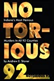 Notorious 92: Indiana&#39;s Most Heinous Murders in All 92 Counties