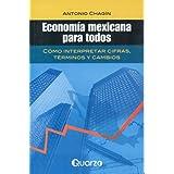 Economia mexicana para todos. Como interpretar cifras, terminos y cambios