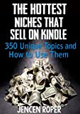 The Hottest Niches that Sell on Kindle: 350 Unique Topics and How to Use Them