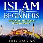 Islam for Beginners: Islamic Rituals & Practice Hörbuch von Dogan Can Gesprochen von: sangita chauhan
