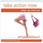 Take Action Now (Self-Hypnosis & Meditation): Step Up and Act | Amy Applebaum
