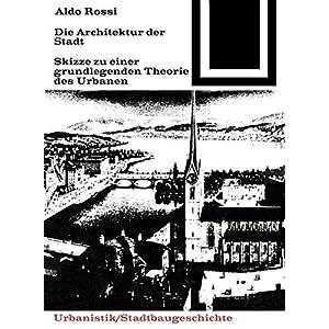 Die Architektur der Stadt: Skizzen zu einer grundlegenden Theorie des Urbanen (Bauwelt Fun