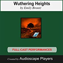 Wuthering Heights (Dramatized) (       ABRIDGED) by Emily Brontë, Janet Chiesa (adaption) Narrated by AudioscapePlayers