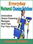 Everyday Natural Cleaning Solutions:...