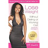 Lose Weight Without Dieting or Working Out: Discover Secrets to a Slimmer, Sexier and Healthier You ~ J.J. Smith