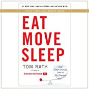 Eat Move Sleep: How Small Choices Lead to Big Changes | [Tom Rath]