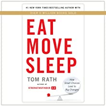 Eat Move Sleep: How Small Choices Lead to Big Changes (       UNABRIDGED) by Tom Rath Narrated by Tom Rath