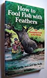 How to Fool Fish With Feathers: The Incompleat Guide to Fly-Fishing (0671759434) by Margolis, Jon
