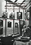 img - for A History of Surgery at Cook County Hospital book / textbook / text book