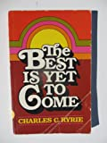 The best is yet to come (0802449387) by Ryrie, Charles Caldwell