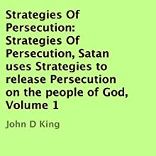 Strategies of Persecution: Strategies of Persecution, Satan Uses Strategies to Release Persecution on the People of God, Volume 1, Acts:8, Book 1 (       UNABRIDGED) by John D King Narrated by Dave Wright