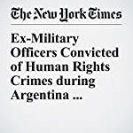 Ex-Military Officers Convicted of Human Rights Crimes during Argentina Dictatorship | Jonathan Gilbert