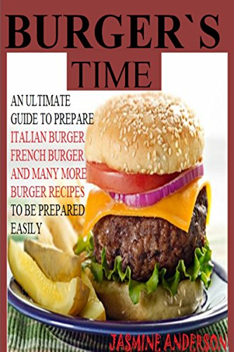 THE BURGER RECIPES: Here is The Healthy, delicious & Most Popular Italian burger, French Burger & Many More Burger Recipes With Including Pictures For Each Recipe TO Prepare easily by Jasmine Anderson