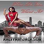 How Do You Want It? | Aaliyah Jackson