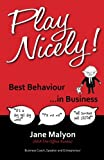 Play Nicely!: Best Behaviour...in Business