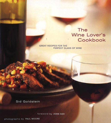 The Wine Lover's Cookbook: Great Recipes for the Perfect Glass of Wine by Sid Goldstein