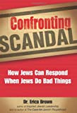 Confronting Scandal: How Jews Can Respond When Jews Do Bad Things (1580234402) by Brown, Erica