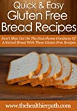 Gluten Free Bread Recipes: Don't Miss Out On The Downhome Goodness Of Artisinal Bread With These Gluten Free Recipes. (Quick & Easy Recipes) (English Edition)