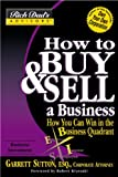 How to Buy and Sell a Business: How You Can Win in the Business Quadrant (Rich Dad's Advisors) (0446691348) by Garrett Sutton