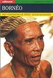 """echange, troc  - Bornéo. Des """"chasseurs de têtes"""" aux écologistes"""