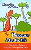 Dinosaur Jokes for Kids by Charlie the Cavalier: (FREE Puppet Download Included!): Hilarious Jokes (Best Clean Joke Books for Kids) (Charlie the Cavalier Best Joke Books)