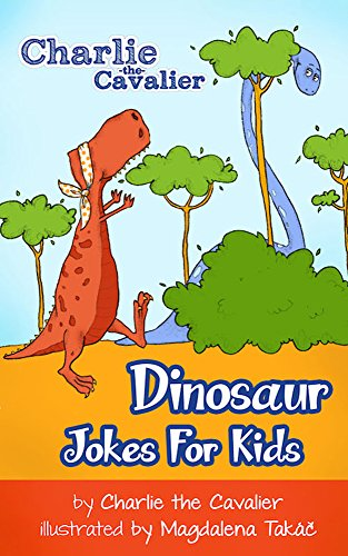 Charlie The Cavalier - Dinosaur Jokes for Kids by Charlie the Cavalier: (FREE Puppet Download Included!): Hilarious Jokes (Best Clean Joke Books for Kids) (Charlie the Cavalier Best Joke Books)