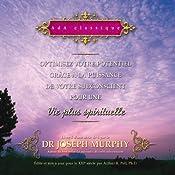 Optimisez votre potentiel grâce à la puissance de votre subconscient pour une vie plus spirituelle | Joseph Murphy
