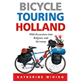 Bicycle Touring Holland: With Excursions Across the Border into Belgium and Germanyby Katherine Widing