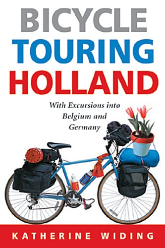 Bicycle Touring Holland: With Excursions Across the Border into Belgium and Germany
