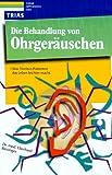 Die Behandlung von Ohrgeräuschen - Was Tinnitus- Patienten das Leben leichter macht - Eberhard Biesinger