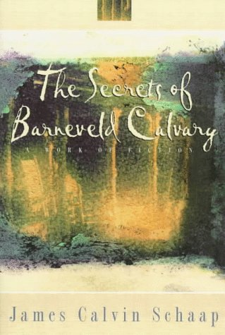 Secrets of Barneveld Calvary, JAMES CALVIN SCHAAP