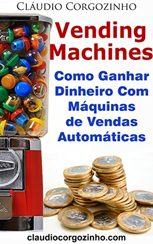 vending-machines-como-ganhar-dinheiro-com-maquinas-de-vendas-automaticas-portuguese-edition
