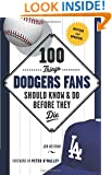 100 Things Dodgers Fans Should Know & Do Before They Die (100 Things...Fans Should Know)