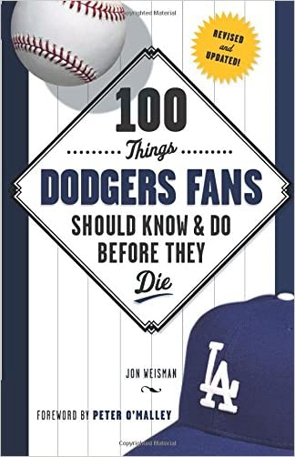 100 Things Dodgers Fans Should Know & Do Before They Die (100 Things...Fans Should Know) written by Jon Weisman