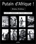 PUTAIN D'AFRIQUE ! Albert Londres en...