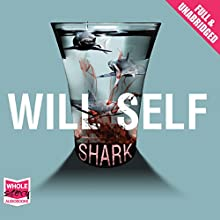 Shark (       UNABRIDGED) by Will Self Narrated by Jonathan Keeble