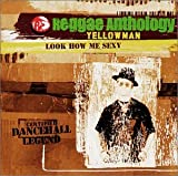 Reggae Anthology - Look How Me Sexy Yellowman