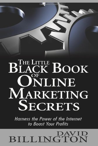 The Little Black Book Of Online Marketing Secrets: Harness The Power Of The Internet To Boost Your Profits