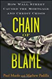 Paul Muolo Chain of Blame: How Wall Street Caused the Mortgage and Credit Crisis