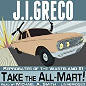 Take the All-Mart!: Reprobates of the Wasteland | [J. I. Greco]