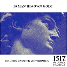 Is Man His Own God? Speech by John Warwick Montgomery Narrated by John Warwick Montgomery